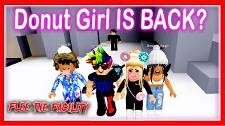 WELCOME BACK DONUT GIRL | ROBLOX FLEE THE FACILITY