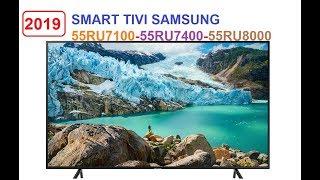 Smart Tivi Samsung 55RU7100 55RU7400 55RU8000 ra mắt 2019 có gì