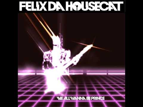 Felix Da Housecat - We All Wanna Be Prince (Toxic Foundation's Dirty Minds Remix)