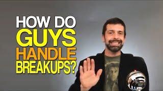 How Do Guys Handle Breakups?