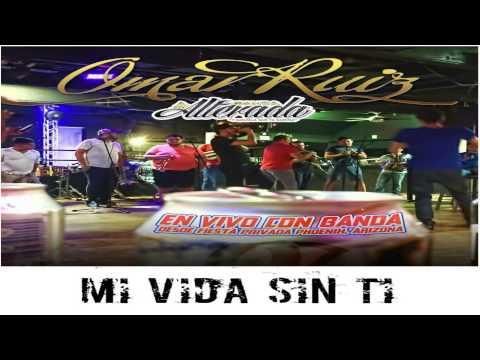 Mi Vida Sin Ti Omar Ruiz FT. Banda La Alterada (2015)