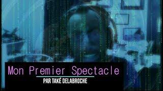 Mon Premier Spectacle par Také Delabroche (FF)