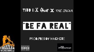 Skar x Tito B x The Jacka - Be Fa Real (Prod. Freddy Machete) [Thizzler.com]