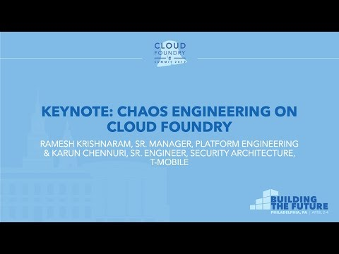Keynote: Chaos Engineering on Cloud Foundry - Ramesh Krishnaram & Karun Chennuri, T-Mobile