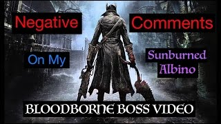 Dissecting Negative Comments On My Bloodborne Boss Video