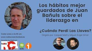 Los hábitos mejor guardados de Juan Bañuls sobre el liderazgo en ¿Cuándo Perdí Las Llaves?
