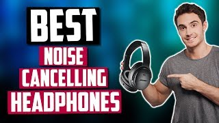 Best Noise Cancelling Headphones in 2020 [Top 5 Picks]