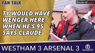 TY Would Have Wenger Here When He's 95 says Claude  | West Ham 3 Arsenal 3