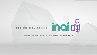 Sesión Virtual del Pleno del INAI Correspondiente al 20 de abril del 2021.
