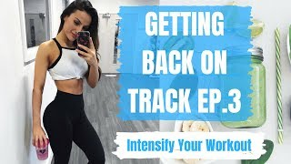 Intensify Your Workouts | Getting Back On Track
