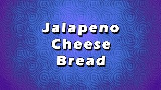 Jalapeno Cheese Bread | Easy To Recipes | Easy To Learn
