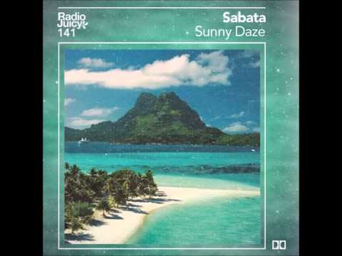 Sabata - Sunny Daze (Radio Juicy Vol. 141)