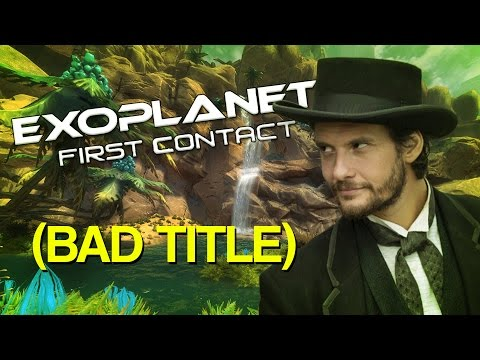 EXOPLANET: First Contact (Bad Title) |