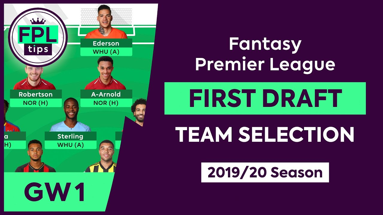 FIRST DRAFT: Team Selection | Initial Picks for the 2019/20 FPL Season |  Fantasy Premier League