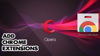 How to Add Chrome Extensions For Opera Browser Easily.