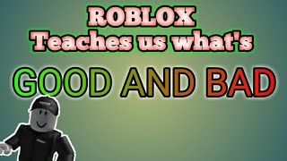 ROBLOX What is Good and Bad?