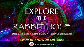 Deep Meditation Music for Relaxation 'Unplug From The Matrix: Explore The Rabbit Hole'