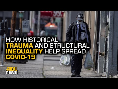 How Historical Trauma And Structural Inequality Help Spread COVID-19
