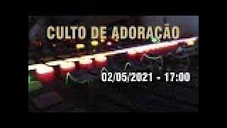 Culto de Adoração (17h / 18h30) - 02/05/2021