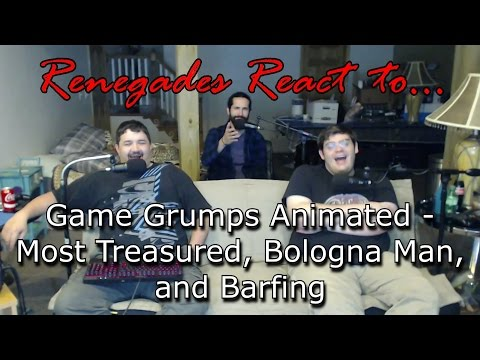 Renegades React to... Game Grumps Animated - Most Treasured, Bologna Man, Barfing