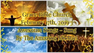 Grace Bible Church February 17th, 2019 3 Awesome Songs - Sung By The Amazing Michael