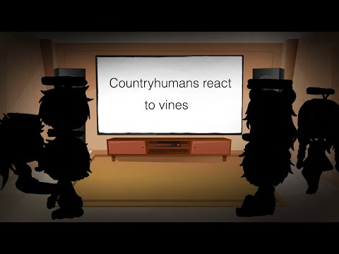 Countryhumans React To Vines -added New Characters