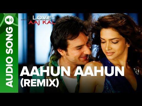 AAHUN AAHUN - Remix Song | Love Aaj Kal | Saif Ali Khan & Deepika Padukone