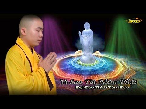 Vì Sao Tôi Niệm Phật - ĐĐ Thích Tâm Đức