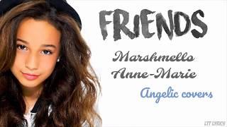 FRIENDS - Marshmello, Anne-Marie (Lyrics) (Angelic covers)