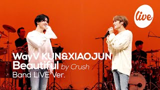 "[4K] WayV KUN&XIAOJUN의 ""Beautiful (by Crush)"" Band LIVE Cover.│📢뷰티풀 염불단 다 모여잇 [it's KPOP LIVE 잇츠라이브]"