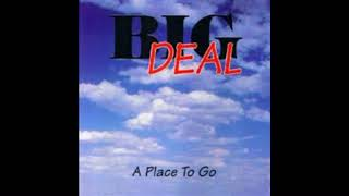 BIG DEAL  -  A Place To Go  (1995)