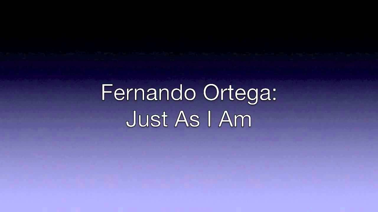 Fernando Ortega Just As I Am Youtube