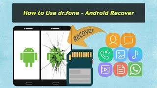 How to Use dr.fone - Android Recover (Included SD Card Data Recovery & Broken Data Extraction)