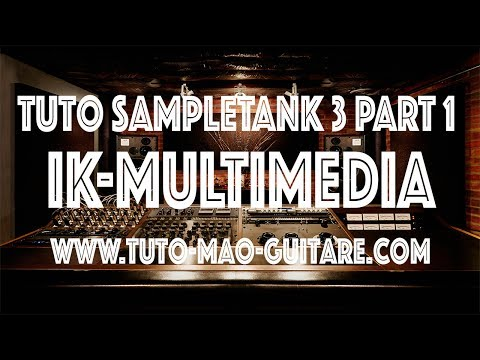 Tuto SampleTank 3 Part 1 Ik-Multimedia (Extrait Gratuit)