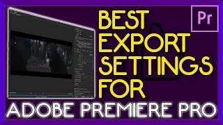 Video BEST Export Settings On Premiere Pro - HIGHEST QUALITY download MP3, 3GP, MP4, WEBM, AVI, FLV Agustus 2018
