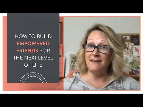 How to build empowered friends for the next level of life