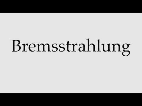 How to Pronounce Bremsstrahlung