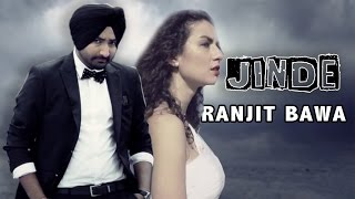 RANJIT BAWA - Jinde ( Full Video ) || New Punjabi Songs 2017 || Full HD