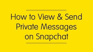 How to View and Send Private Messages on Snapchat