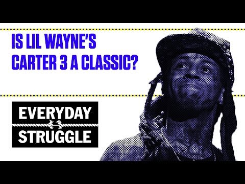 Is Lil Wayne's Carter 3 a Classic? | Everyday Struggle