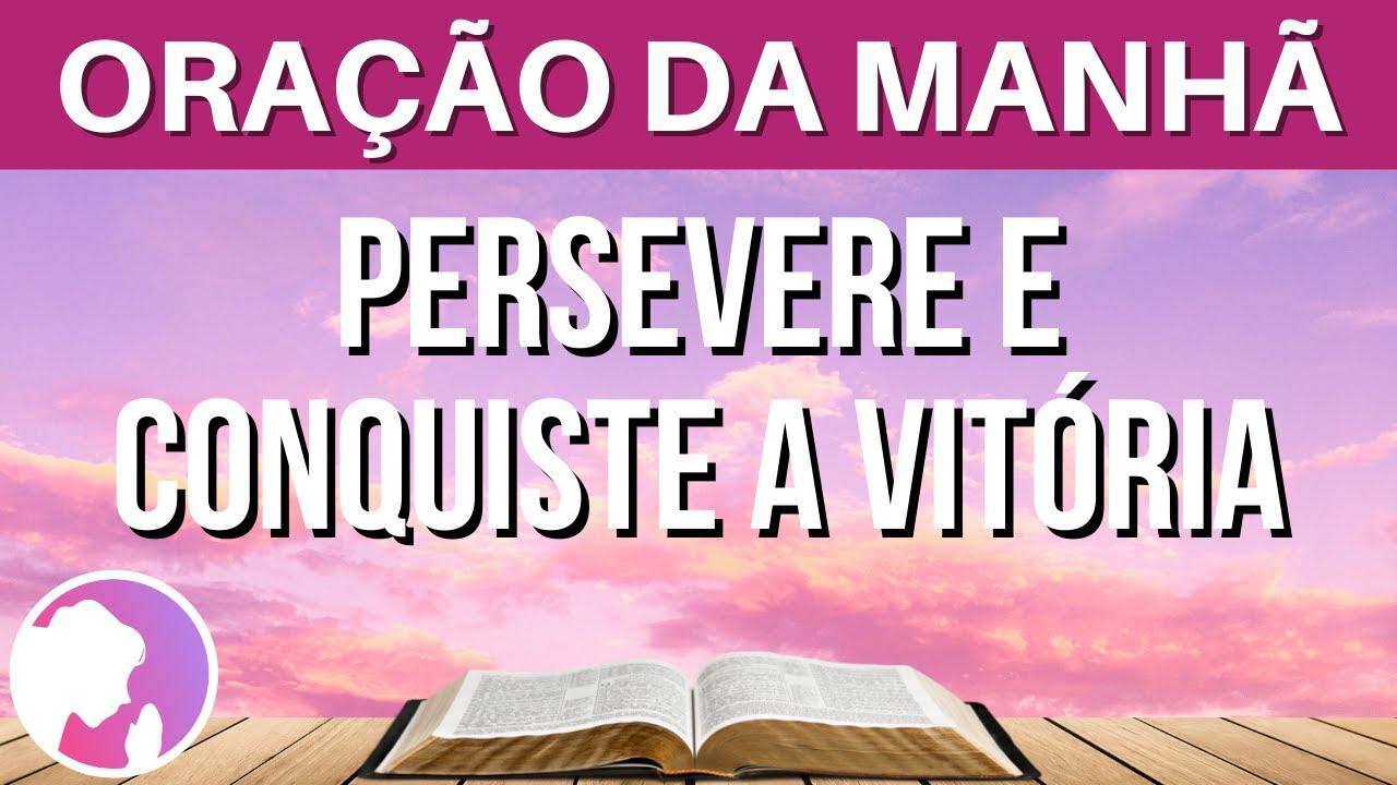 Oração da manhã - Persevere e conquiste a vitória - 21/06/2021