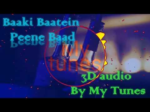 Baaki baatien peene baad   3d audio song   my tunes