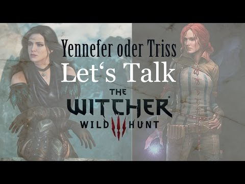 Let's Talk – Witcher 3: Triss Oder Yennefer?