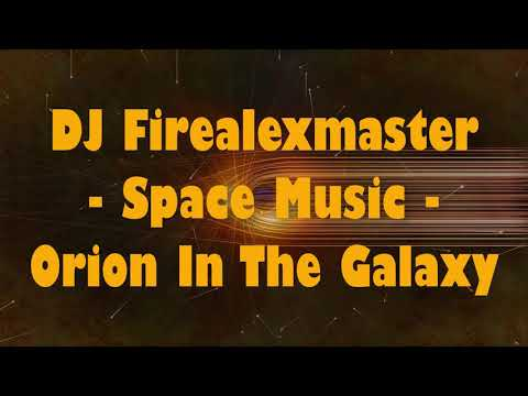 DJ Firealexmaster - Space  - Orion In The Galaxy