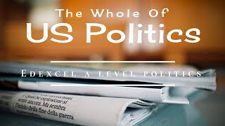 The Whole of US Politics in 52 minutes - A level Politics | EdExcel