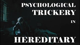 Psychological trickery in HEREDITARY (film analysis)