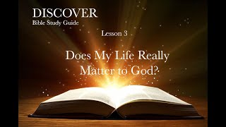 "11-7-2020 Lesson 3 ""Does My life Really Matter to God?"""