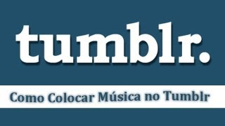 Como colocar Música no Tumblr 2013 [Metodo 2]