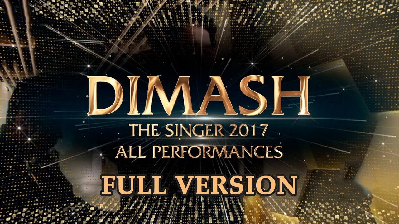 ДИМАШ / DIMASH - THE SINGER 2017 - All Performances / Все Выступления (FULL VERSION)