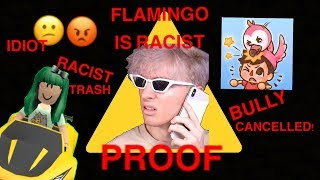 FLAMINGO IS RACIST! (PROOF)